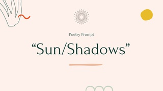 """featured image thumbnail for post Poetry Prompt: """"Sun/Shadows"""" - Writing Challenge"""