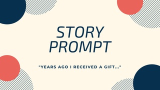 """featured image thumbnail for post Story Prompt - """"Years Ago I received a gift"""""""