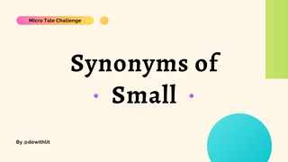 featured image thumbnail for post Synonyms of Small - Micro Tale Challenge