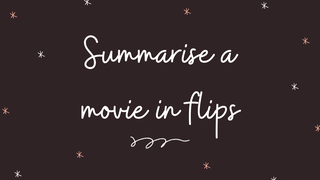 featured image thumbnail for post Summarise a Movie in Flips - Writing Challenge
