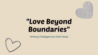 featured image thumbnail for post Love Beyond Boundaries - Writing Challenge