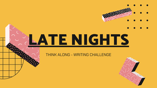 "featured image thumbnail for post ""Late Nights"" - Think Along Writing Challenge"