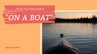 "featured image thumbnail for post Photo Prompt - ""On a Boat"""